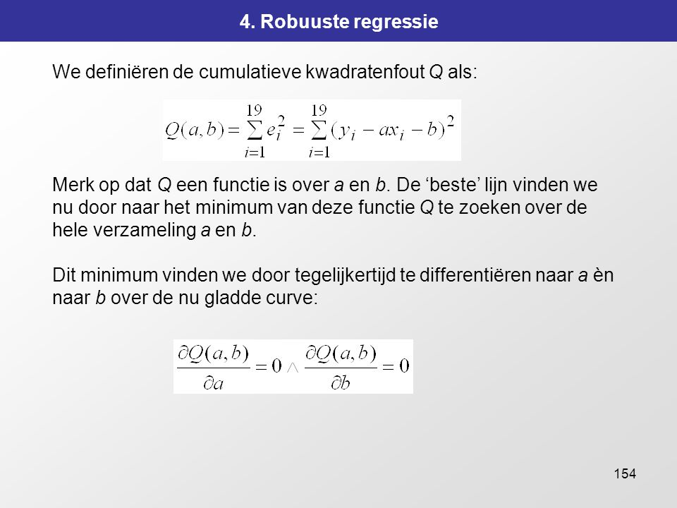 4. Robuuste regressie We definiëren de cumulatieve kwadratenfout Q als: