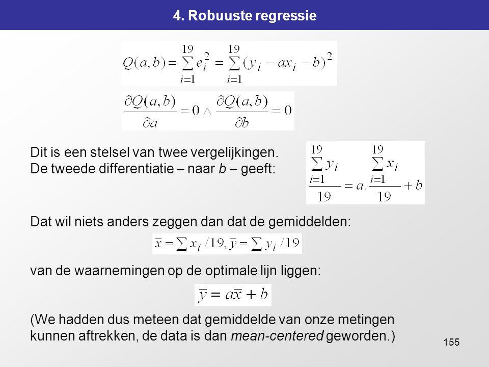 4. Robuuste regressie Dit is een stelsel van twee vergelijkingen. De tweede differentiatie – naar b – geeft: