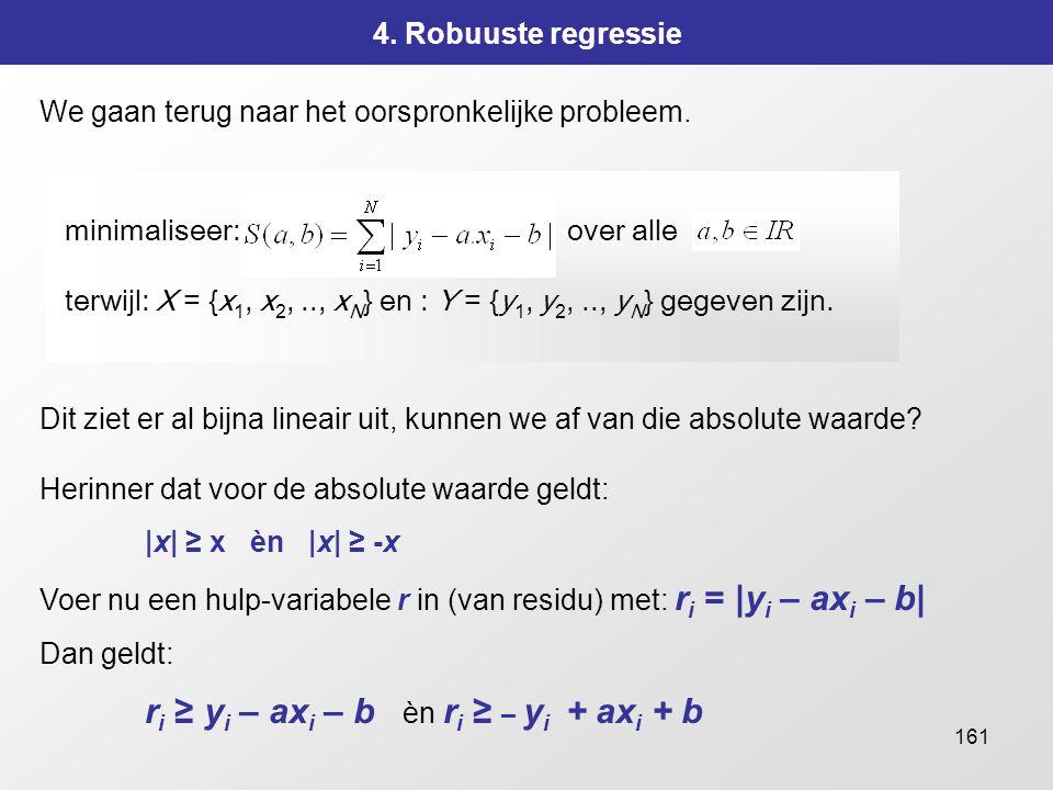 4. Robuuste regressie We gaan terug naar het oorspronkelijke probleem. minimaliseer: over alle.