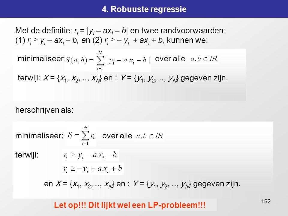 4. Robuuste regressie Met de definitie: ri = |yi – axi – b| en twee randvoorwaarden: (1) ri ≥ yi – axi – b, en (2) ri ≥ – yi + axi + b, kunnen we: