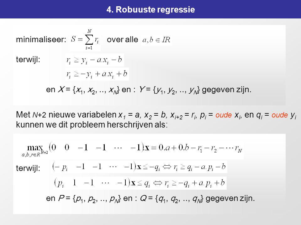 4. Robuuste regressie minimaliseer: over alle. terwijl: en X = {x1, x2, .., xN} en : Y = {y1, y2, .., yN} gegeven zijn.