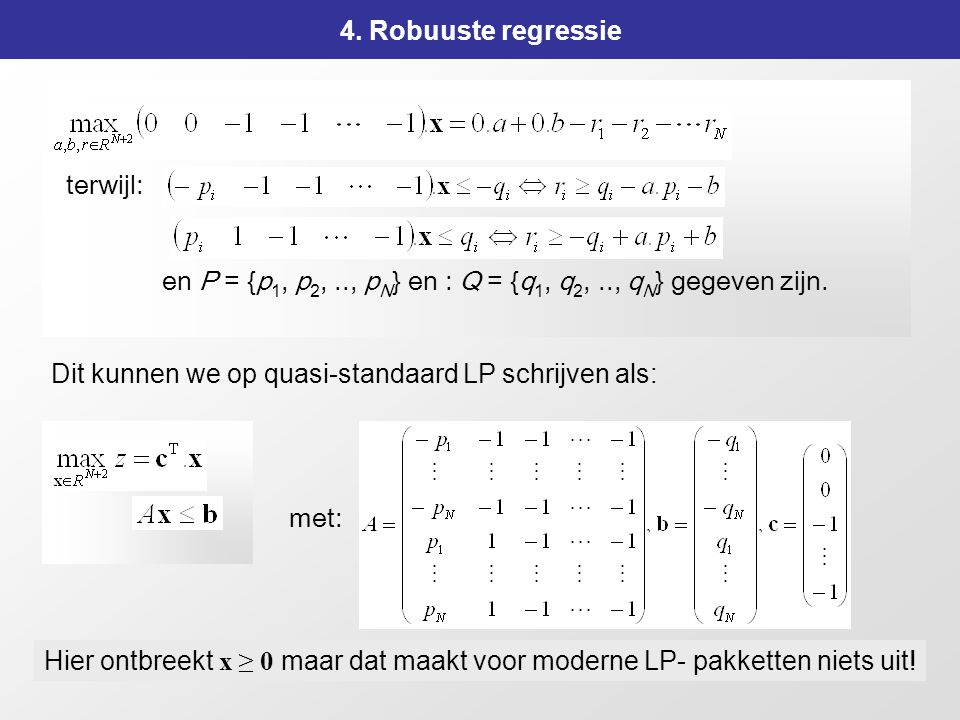 4. Robuuste regressie 4. Robuuste regressie. terwijl: en P = {p1, p2, .., pN} en : Q = {q1, q2, .., qN} gegeven zijn.