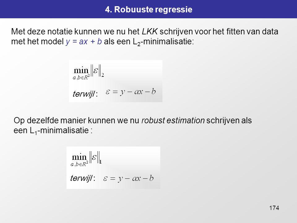 4. Robuuste regressie Met deze notatie kunnen we nu het LKK schrijven voor het fitten van data met het model y = ax + b als een L2-minimalisatie: