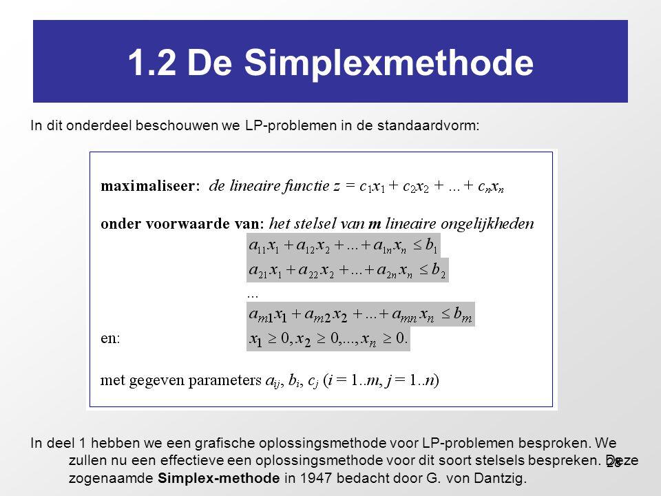 1.2 De Simplexmethode In dit onderdeel beschouwen we LP-problemen in de standaardvorm: