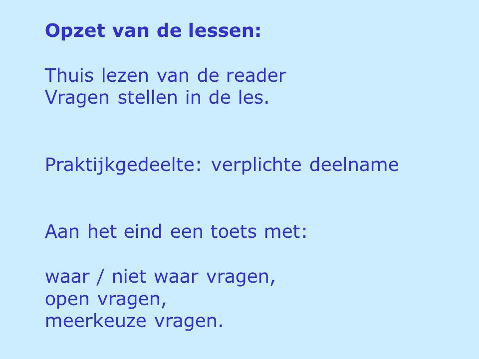 Opzet van de lessen: Thuis lezen van de reader. Vragen stellen in de les. Praktijkgedeelte: verplichte deelname.