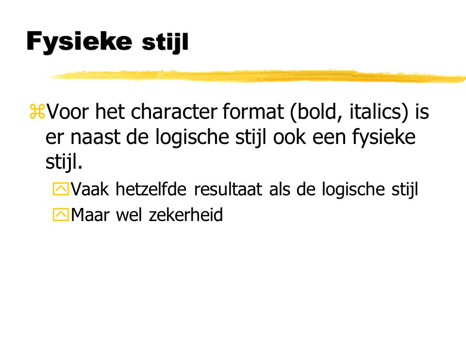 Fysieke stijl Voor het character format (bold, italics) is er naast de logische stijl ook een fysieke stijl.