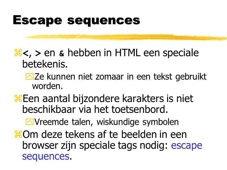 Escape sequences <, > en & hebben in HTML een speciale betekenis. Ze kunnen niet zomaar in een tekst gebruikt worden.