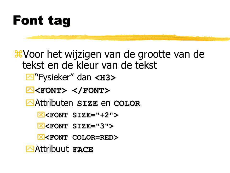 Font tag Voor het wijzigen van de grootte van de tekst en de kleur van de tekst. Fysieker dan <H3>