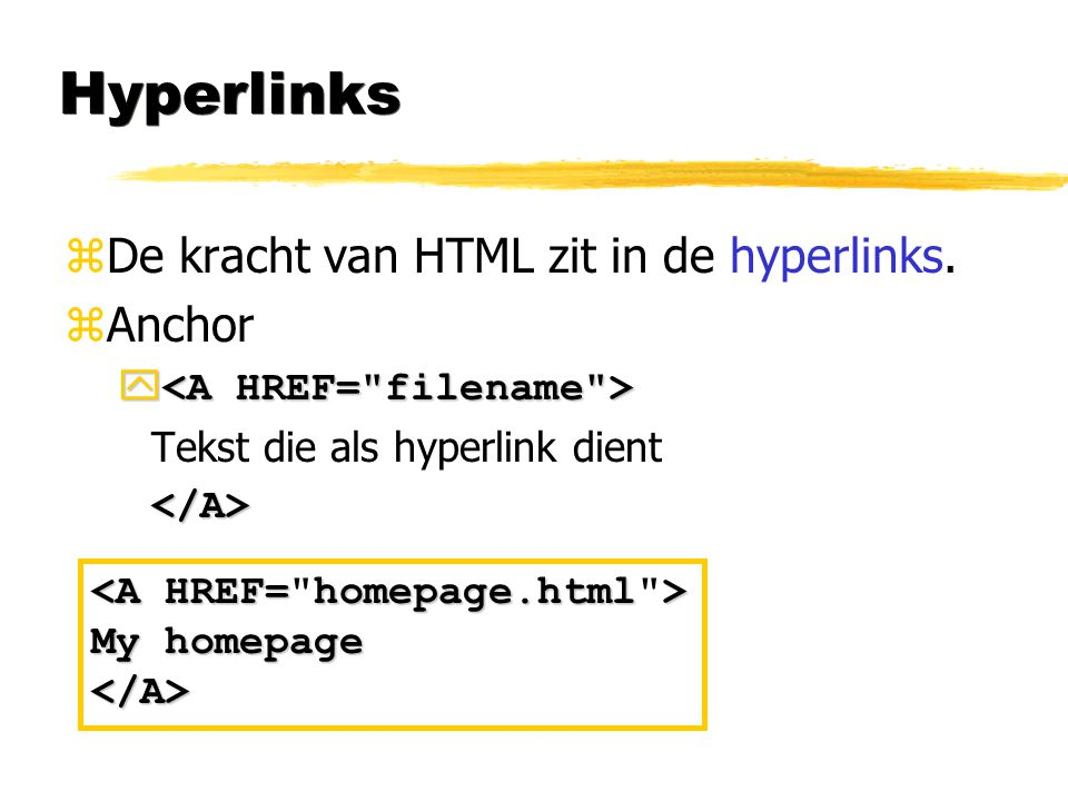 Hyperlinks De kracht van HTML zit in de hyperlinks. Anchor
