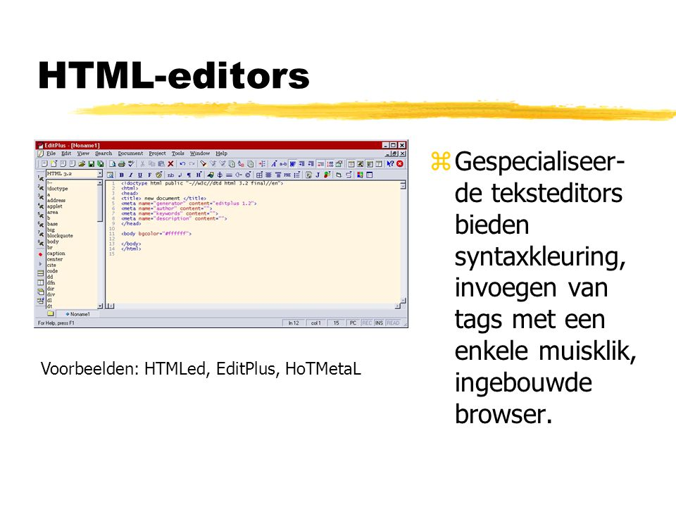 HTML-editors Gespecialiseer-de teksteditors bieden syntaxkleuring, invoegen van tags met een enkele muisklik, ingebouwde browser.