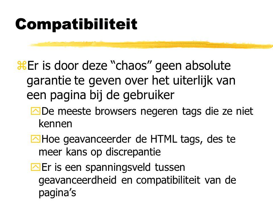 Compatibiliteit Er is door deze chaos geen absolute garantie te geven over het uiterlijk van een pagina bij de gebruiker.