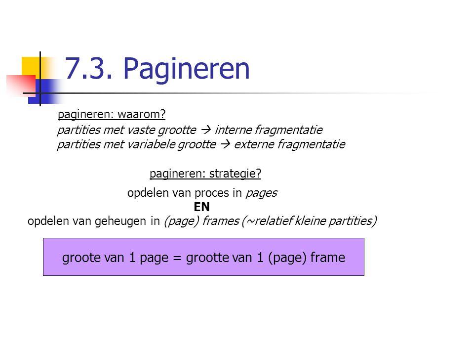 7.3. Pagineren groote van 1 page = grootte van 1 (page) frame