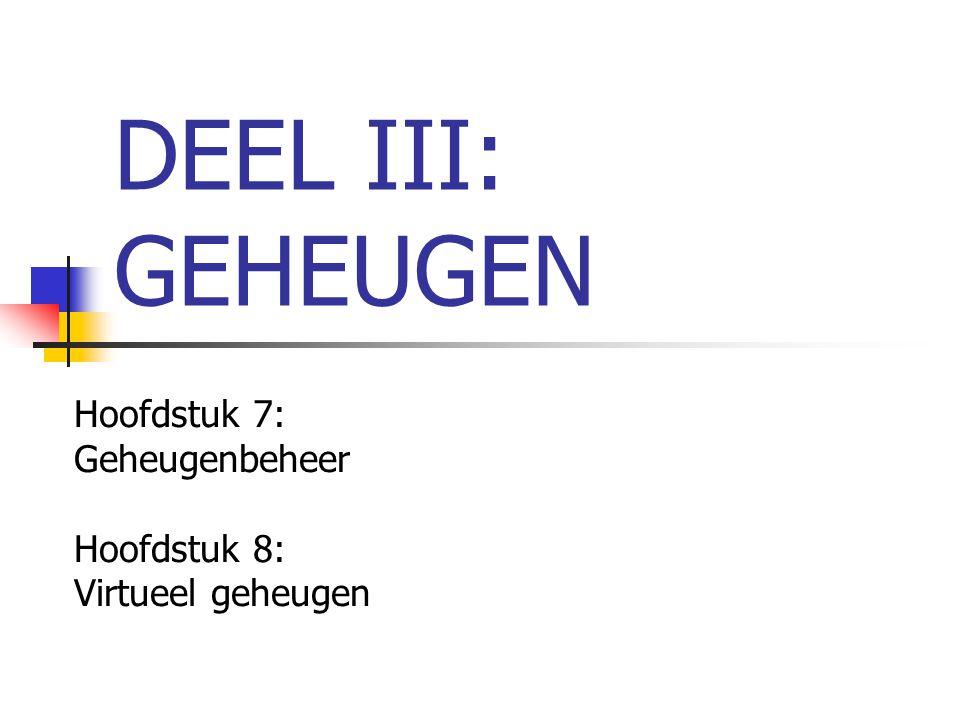 DEEL III: GEHEUGEN Hoofdstuk 7: Geheugenbeheer Hoofdstuk 8: