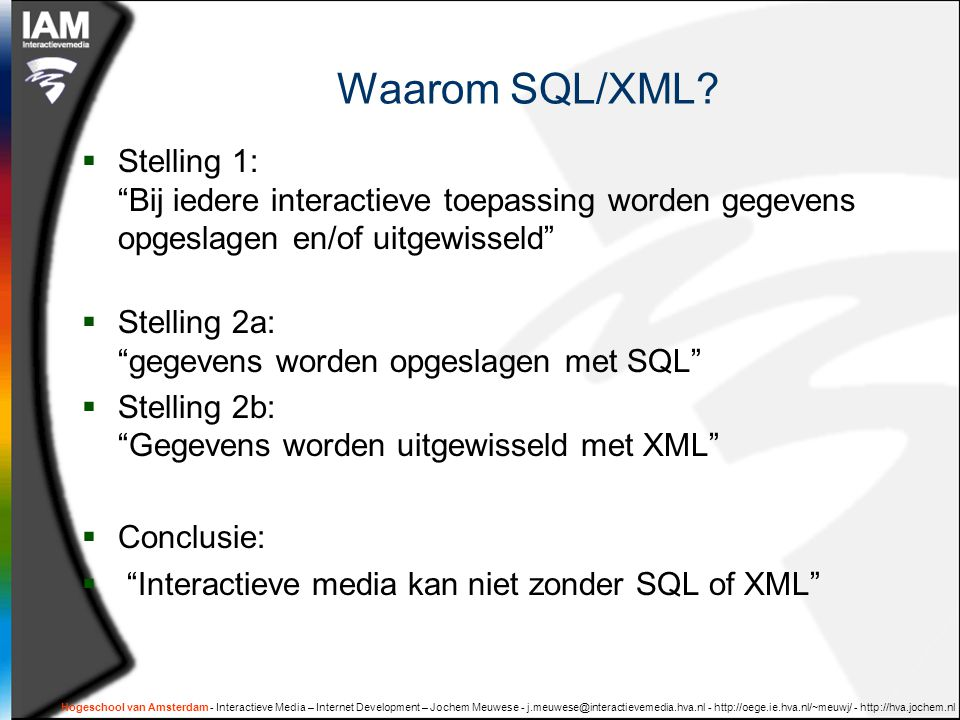 Waarom SQL/XML Stelling 1: Bij iedere interactieve toepassing worden gegevens opgeslagen en/of uitgewisseld