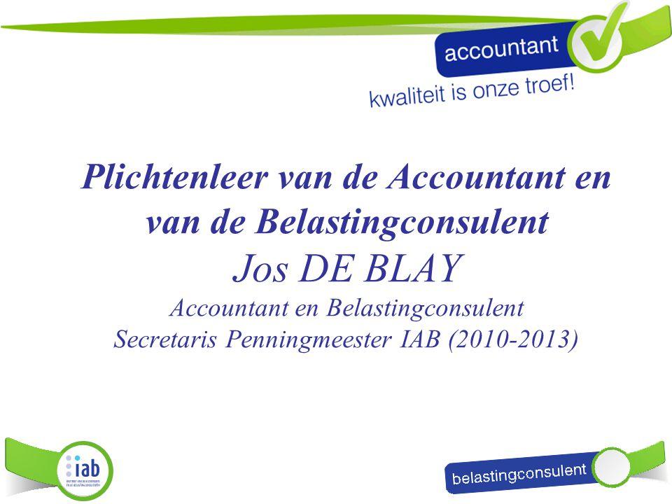 Plichtenleer van de Accountant en van de Belastingconsulent Jos DE BLAY Accountant en Belastingconsulent Secretaris Penningmeester IAB (2010-2013)