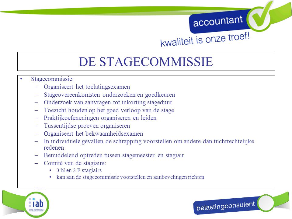 DE STAGECOMMISSIE …. Stagecommissie: Organiseert het toelatingsexamen