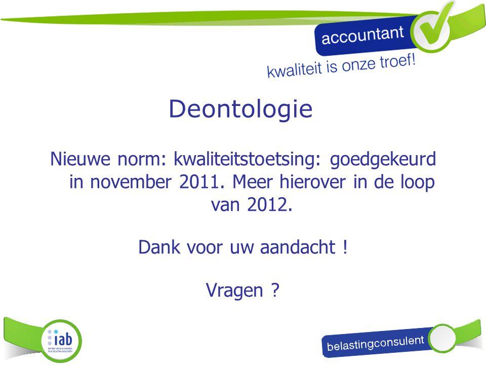 Deontologie Nieuwe norm: kwaliteitstoetsing: goedgekeurd in november 2011. Meer hierover in de loop van 2012.