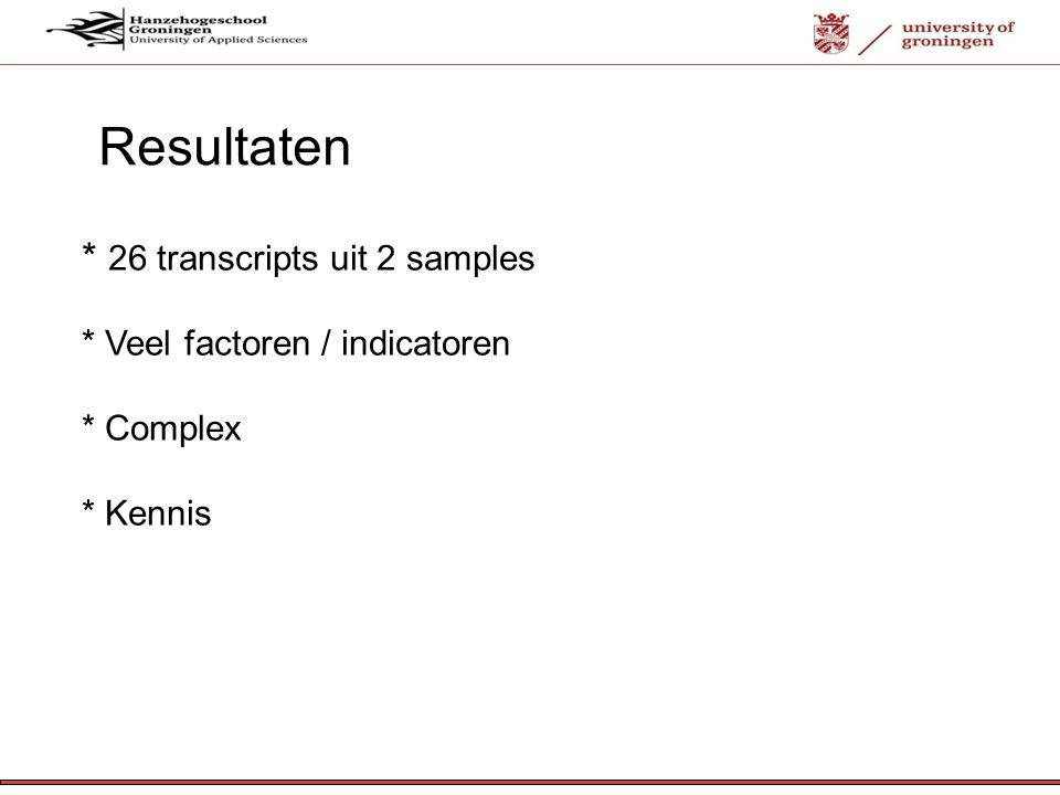 Resultaten * 26 transcripts uit 2 samples