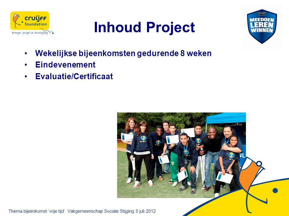 Inhoud Project Wekelijkse bijeenkomsten gedurende 8 weken