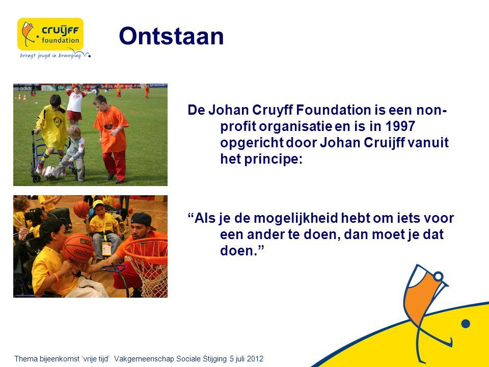 Ontstaan De Johan Cruyff Foundation is een non- profit organisatie en is in 1997 opgericht door Johan Cruijff vanuit het principe: