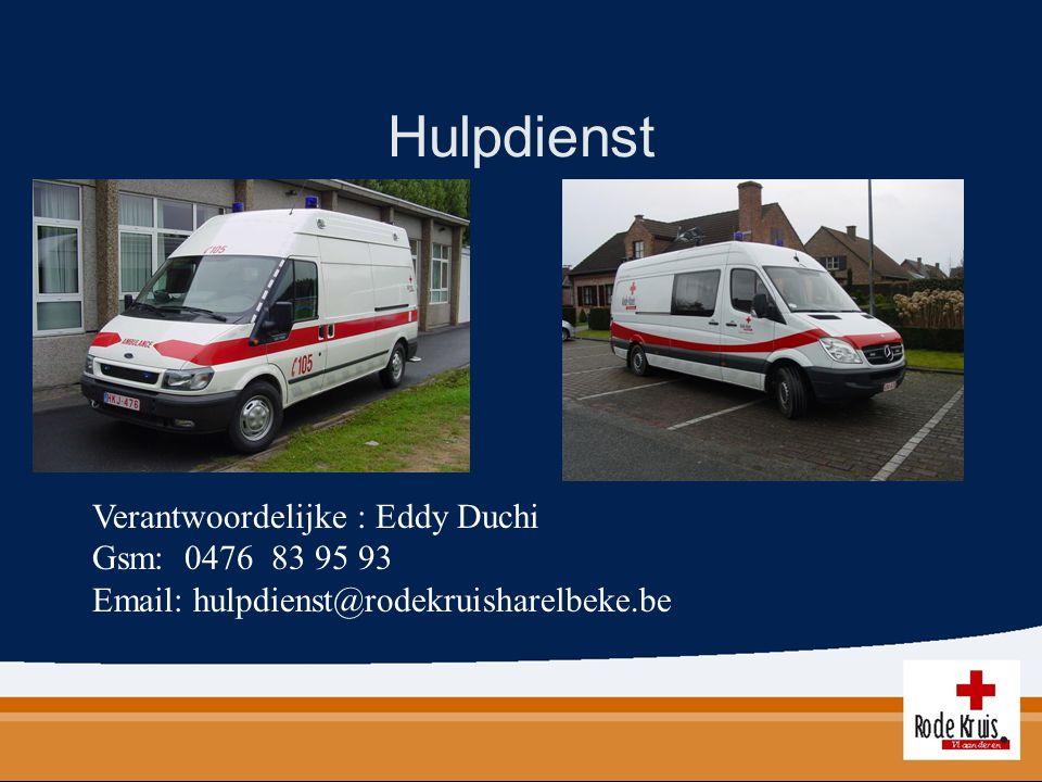 Hulpdienst Verantwoordelijke : Eddy Duchi Gsm: 0476 83 95 93