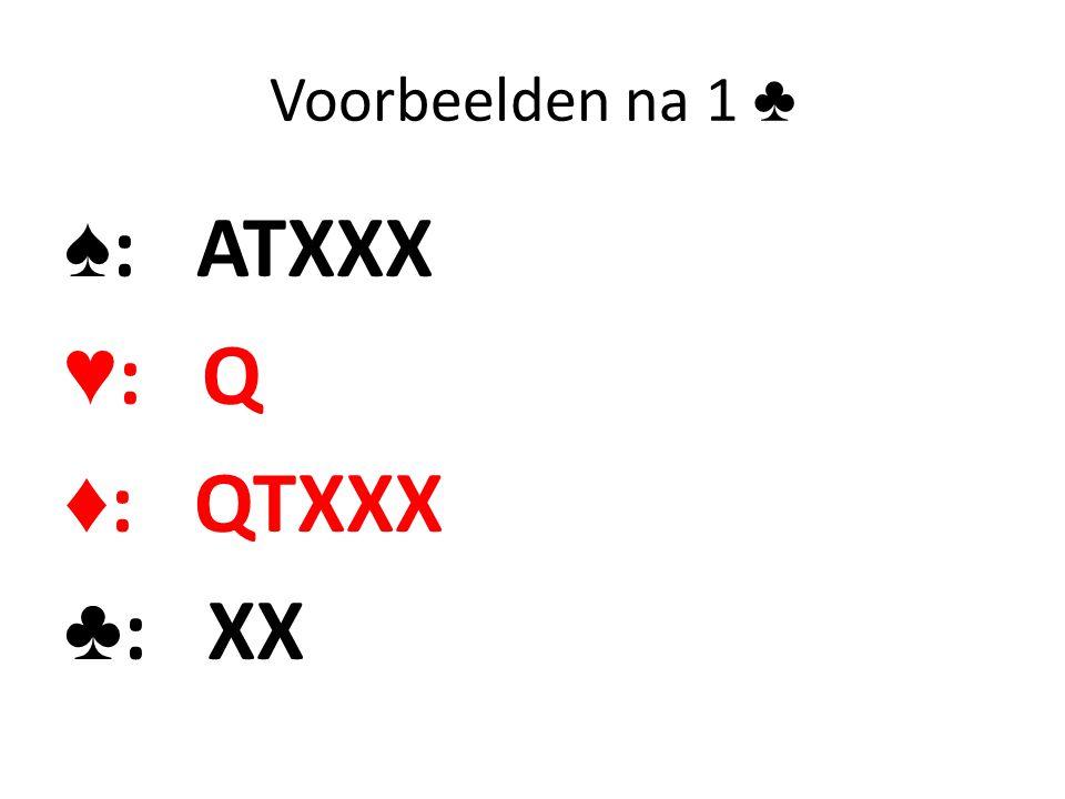 Voorbeelden na 1 ♣ ♠: ATXXX ♥: Q ♦: QTXXX ♣: XX