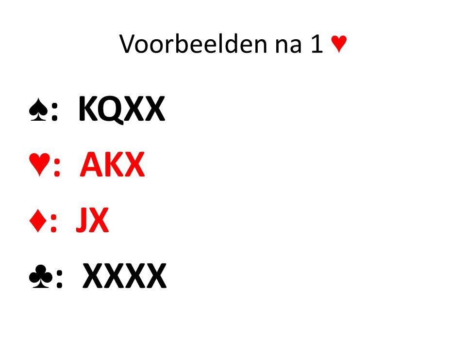 Voorbeelden na 1 ♥ ♠: KQXX ♥: AKX ♦: JX ♣: XXXX