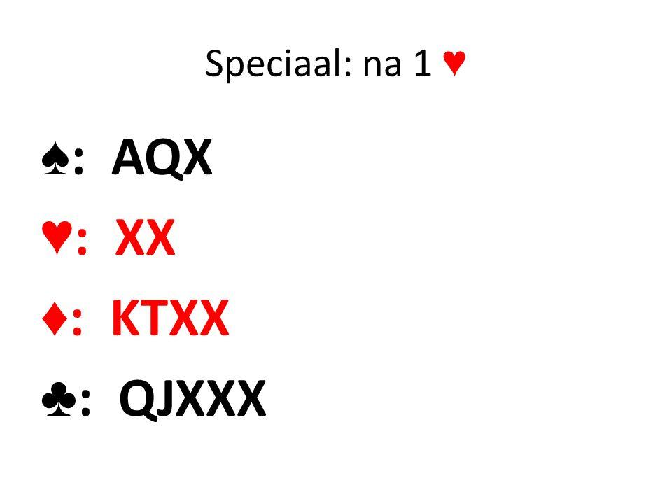 Speciaal: na 1 ♥ ♠: AQX ♥: XX ♦: KTXX ♣: QJXXX