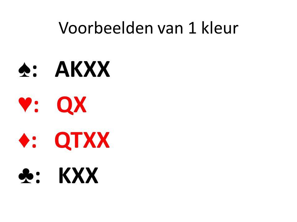 Voorbeelden van 1 kleur ♠: AKXX ♥: QX ♦: QTXX ♣: KXX