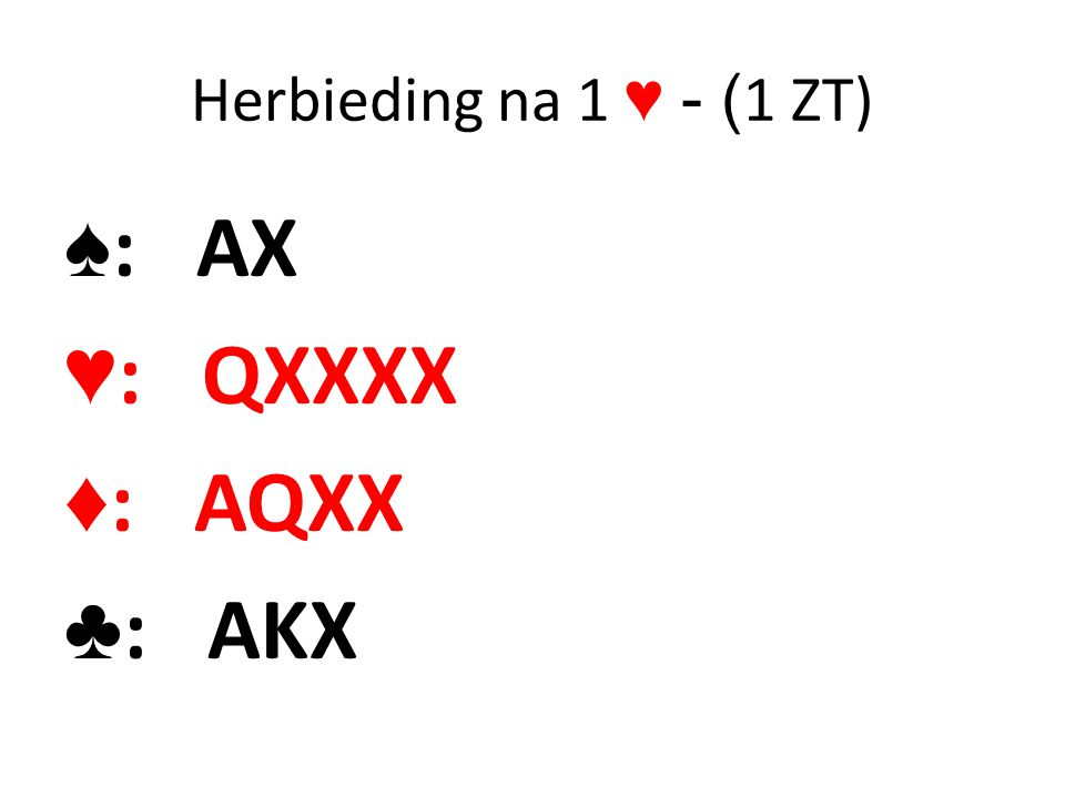 Herbieding na 1 ♥ - (1 ZT) ♠: AX ♥: QXXXX ♦: AQXX ♣: AKX