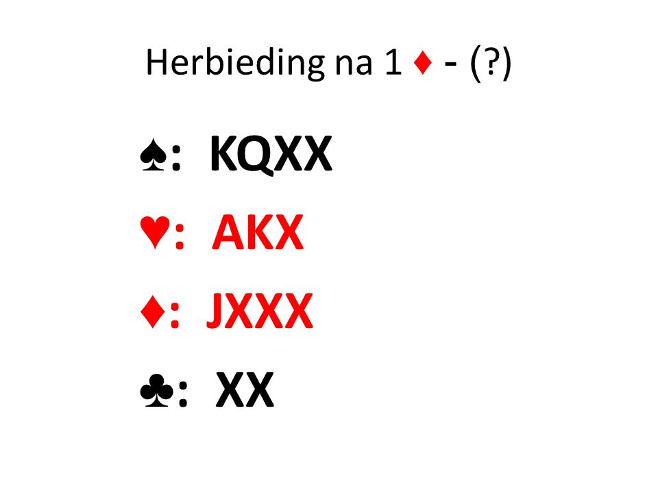 Herbieding na 1 ♦ - ( ) ♠: KQXX ♥: AKX ♦: JXXX ♣: XX