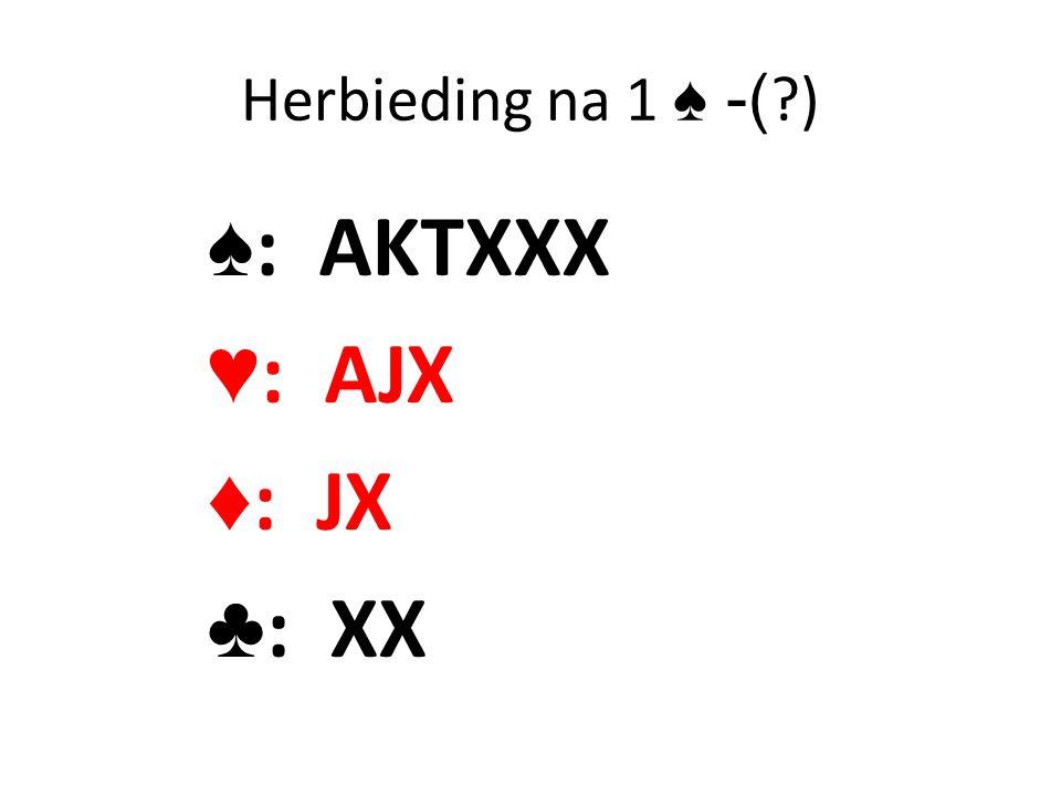 Herbieding na 1 ♠ -( ) ♠: AKTXXX ♥: AJX ♦: JX ♣: XX
