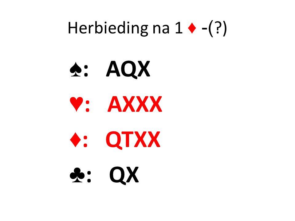 Herbieding na 1 ♦ -( ) ♠: AQX ♥: AXXX ♦: QTXX ♣: QX
