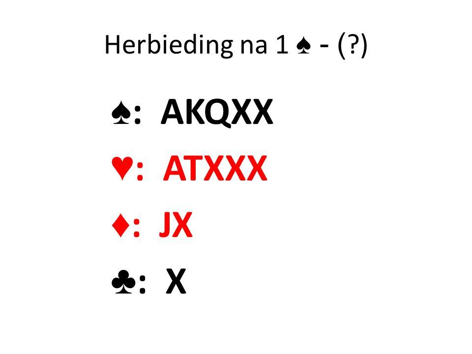 Herbieding na 1 ♠ - ( ) ♠: AKQXX ♥: ATXXX ♦: JX ♣: X