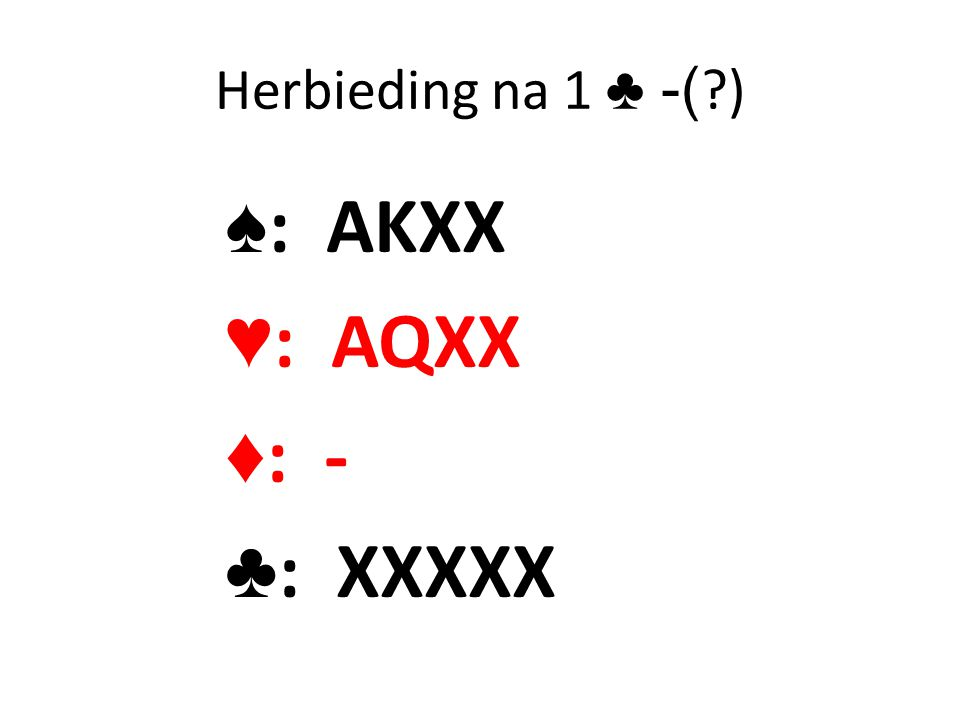 Herbieding na 1 ♣ -( ) ♠: AKXX ♥: AQXX ♦: - ♣: XXXXX
