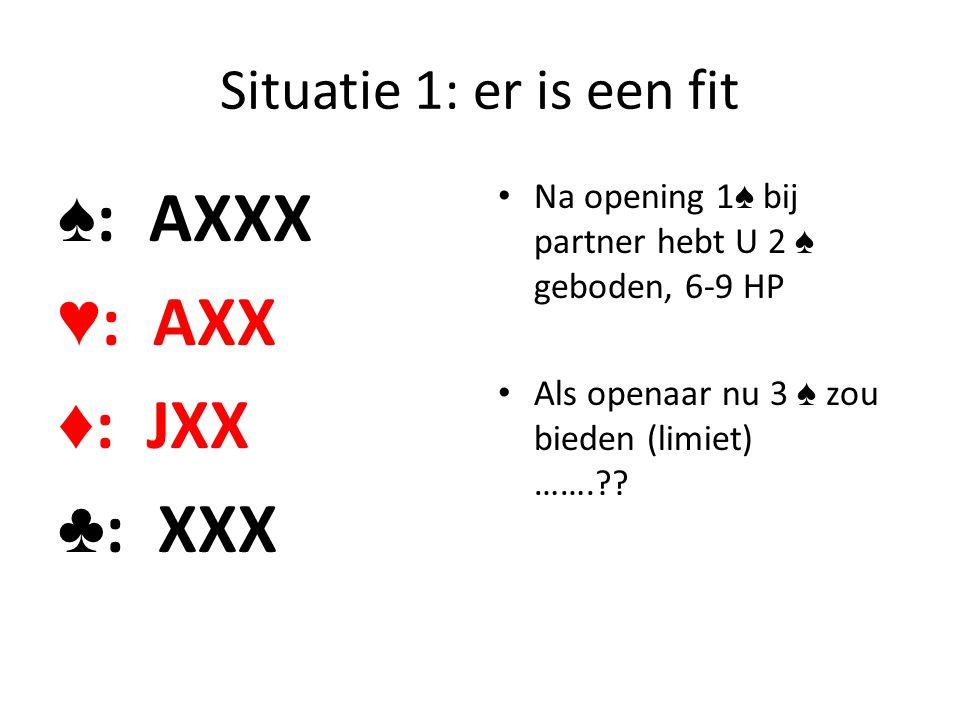 ♠: AXXX ♥: AXX ♦: JXX ♣: XXX Situatie 1: er is een fit
