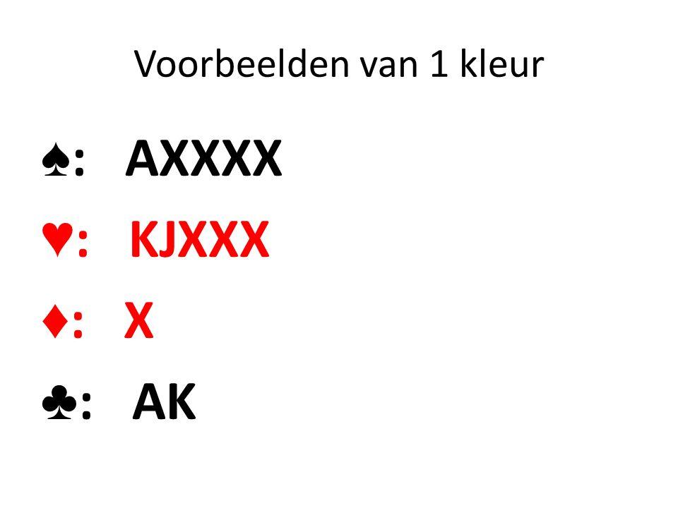 Voorbeelden van 1 kleur ♠: AXXXX ♥: KJXXX ♦: X ♣: AK