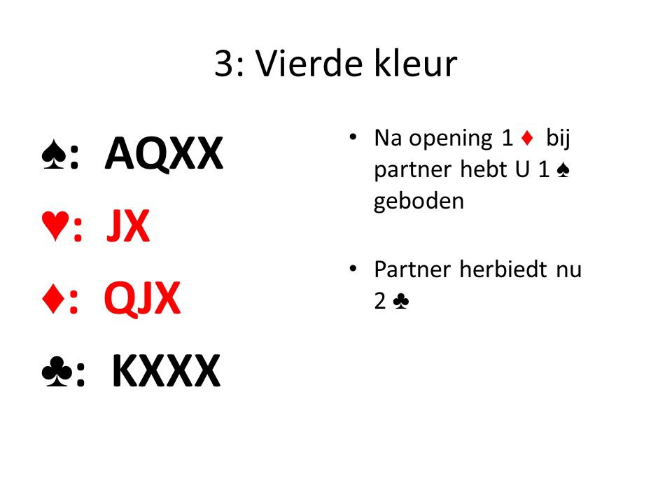 ♠: AQXX ♥: JX ♦: QJX ♣: KXXX 3: Vierde kleur
