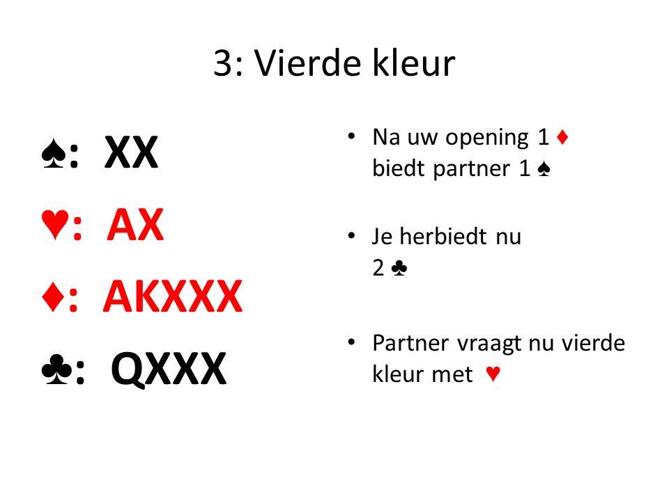 ♠: XX ♥: AX ♦: AKXXX ♣: QXXX 3: Vierde kleur