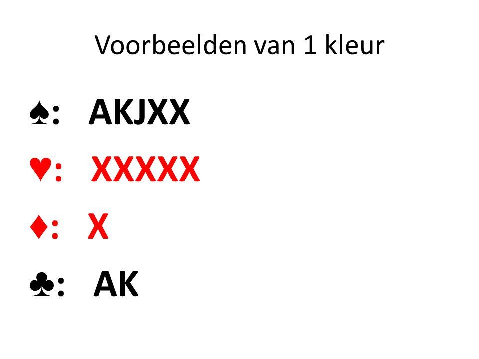 Voorbeelden van 1 kleur ♠: AKJXX ♥: XXXXX ♦: X ♣: AK