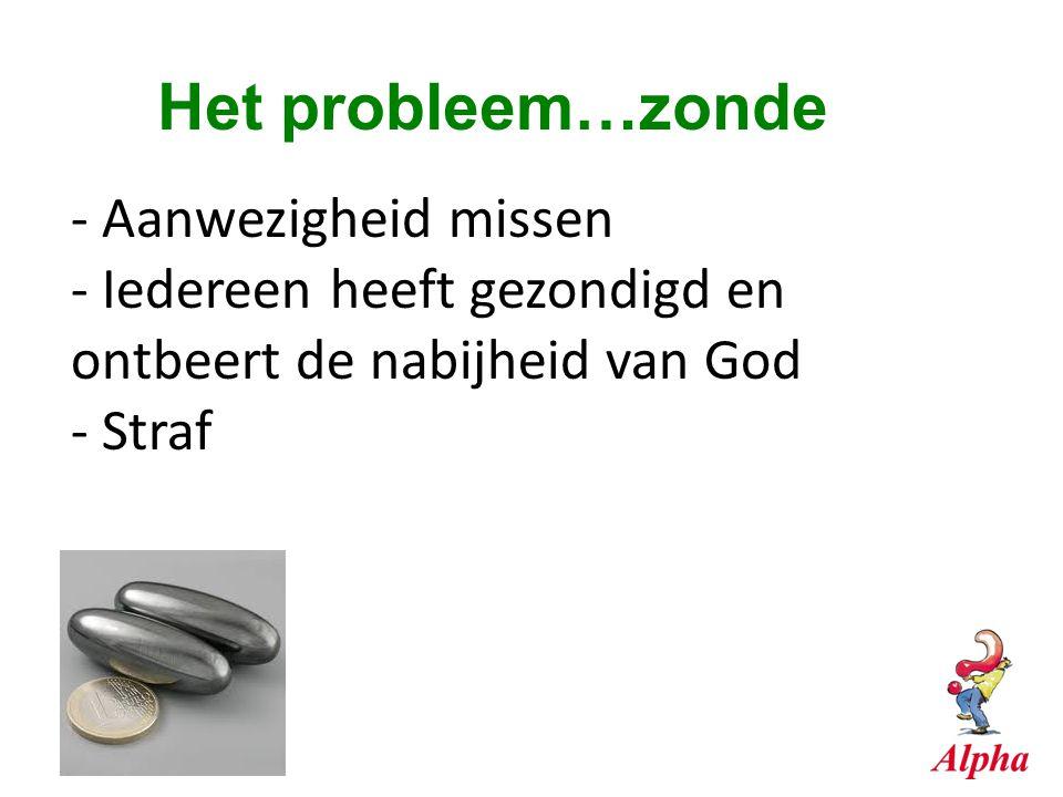 Het probleem…zonde - Aanwezigheid missen - Iedereen heeft gezondigd en ontbeert de nabijheid van God - Straf.