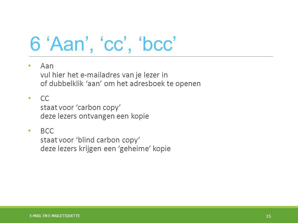 6 'Aan', 'cc', 'bcc' Aan vul hier het e-mailadres van je lezer in of dubbelklik 'aan' om het adresboek te openen.