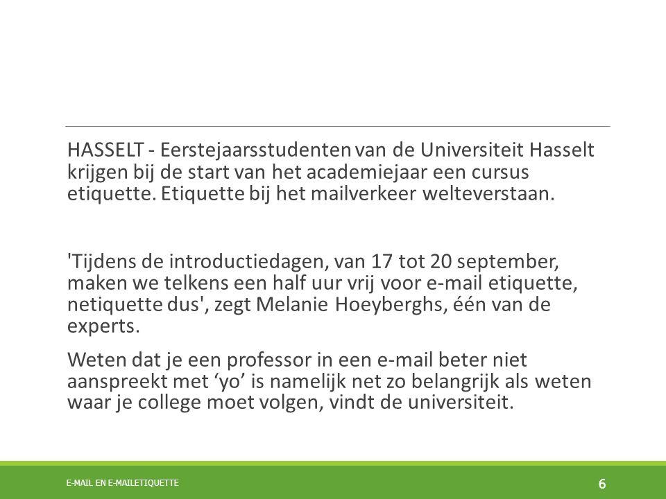 HASSELT - Eerstejaarsstudenten van de Universiteit Hasselt krijgen bij de start van het academiejaar een cursus etiquette. Etiquette bij het mailverkeer welteverstaan.