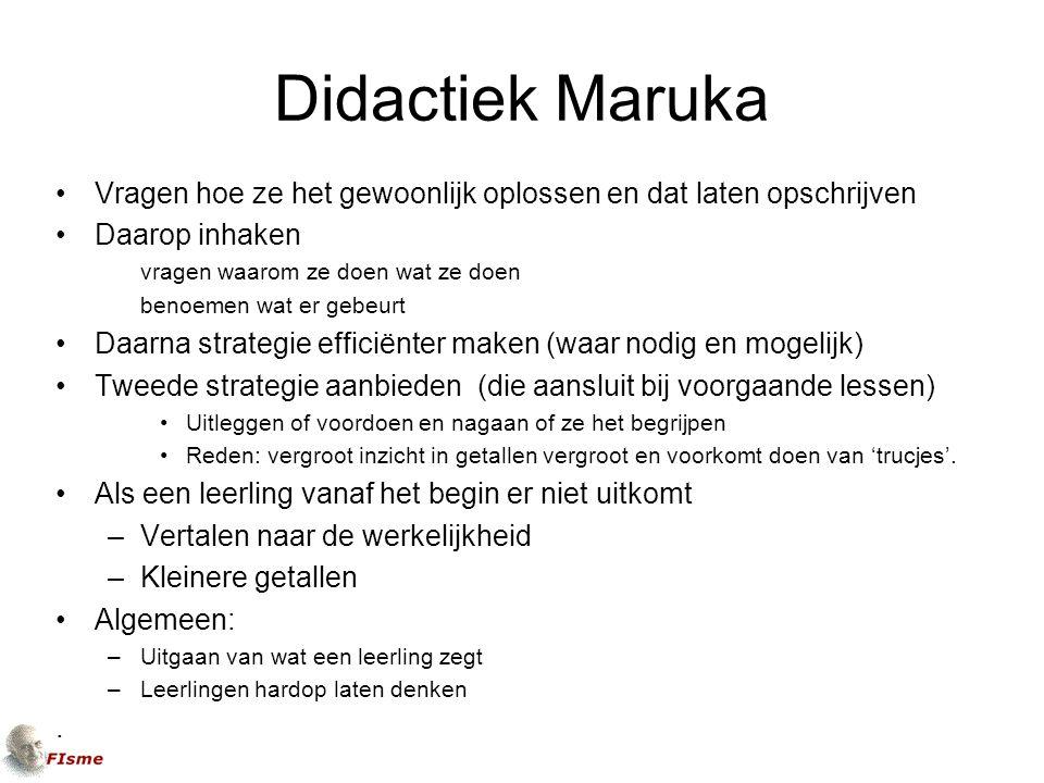 Didactiek Maruka Vragen hoe ze het gewoonlijk oplossen en dat laten opschrijven. Daarop inhaken. vragen waarom ze doen wat ze doen.