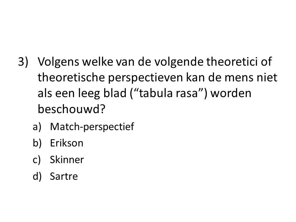 3) Volgens welke van de volgende theoretici of theoretische perspectieven kan de mens niet als een leeg blad ( tabula rasa ) worden beschouwd