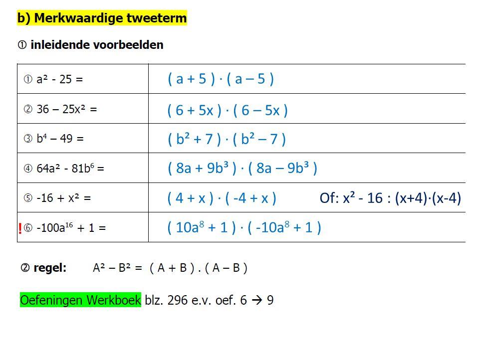 ( ) ∙ ( ) ( a + 5 ) ∙ ( a – 5 ) ( 6 + 5x ) ∙ ( 6 – 5x ) ( b² + 7 ) ∙ ( b² – 7 ) ( 8a + 9b³ ) ∙ ( 8a – 9b³ )