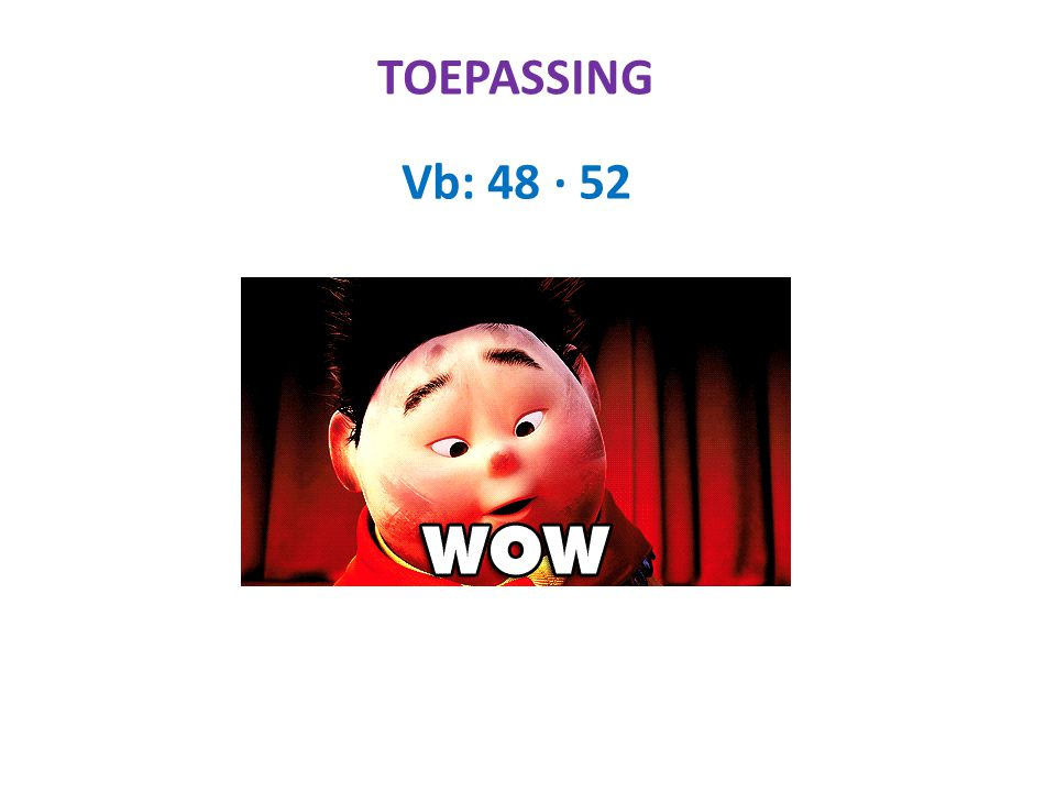TOEPASSING Vb: 48 ∙ 52