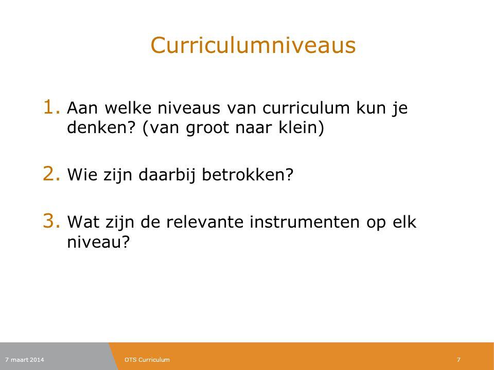 Curriculumniveaus Aan welke niveaus van curriculum kun je denken (van groot naar klein) Wie zijn daarbij betrokken