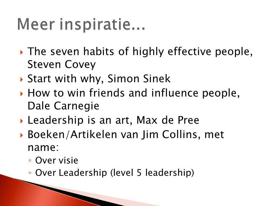 Meer inspiratie... The seven habits of highly effective people, Steven Covey. Start with why, Simon Sinek.