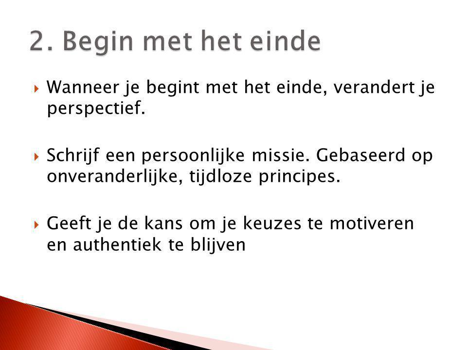 2. Begin met het einde Wanneer je begint met het einde, verandert je perspectief.